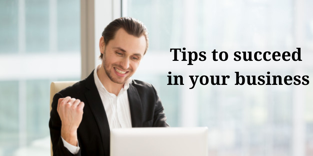 Effective tips to succeed in your business